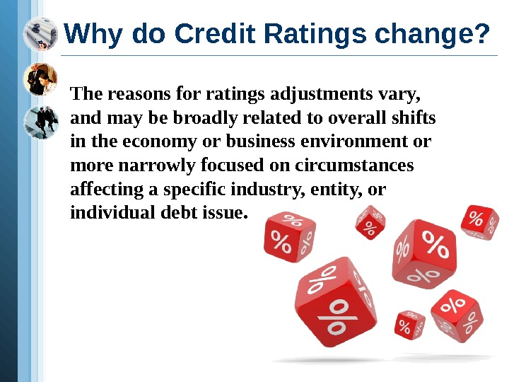 Why do Credit Ratings change? The reasons for ratings adjustments vary,  and may