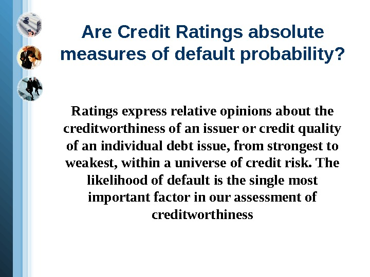 Are Credit Ratings absolute measures of default probability? Ratings express relative opinions about the