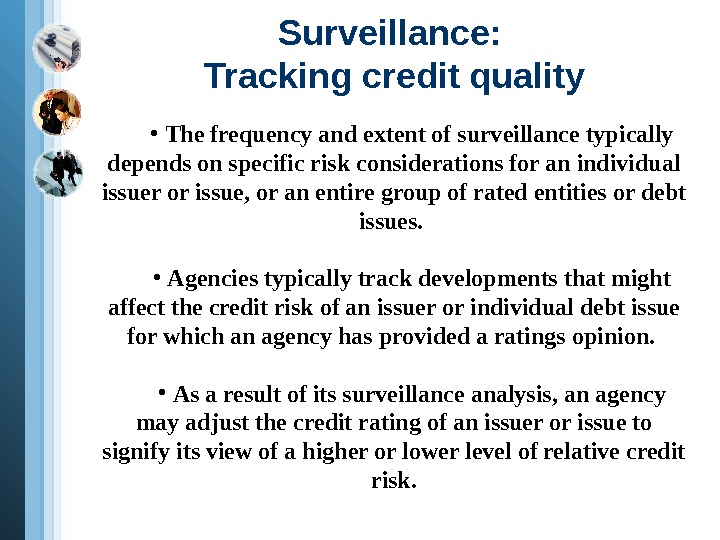 Surveillance:  Tracking credit quality •  The frequency and extent of surveillance typically