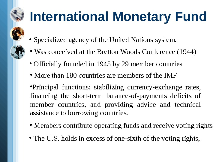 International Monetary Fund •  Specialized agency of the United Nations system.  •