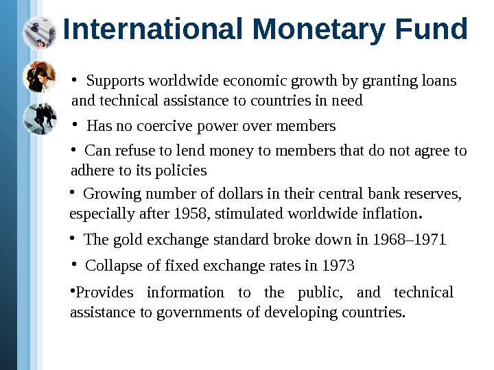 International Monetary Fund • Supports worldwide economic growth by granting loans and technical assistance
