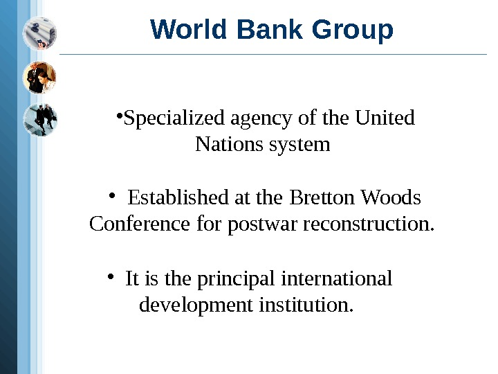 World Bank Group • Specialized agency of the United Nations system  • Established