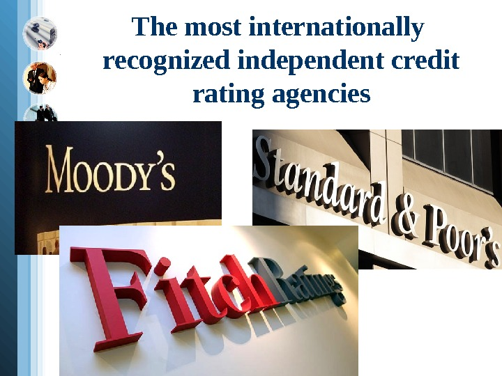 The most internationally recognized independent credit rating agencies