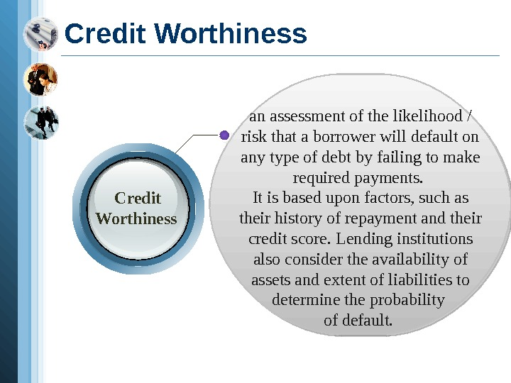 an assessment of the likelihood / risk that a borrower will default on any
