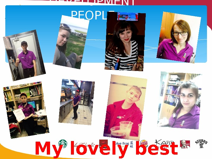 2 DEVELOPMENT PEOPLE  My lovely best team!!!