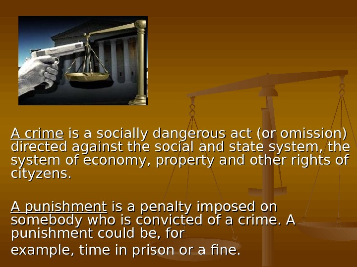 A crime is a socially dangerous act (or omission) directed against the social and