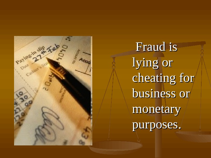 FF raud is is lying or cheating for business or monetary purposes. .