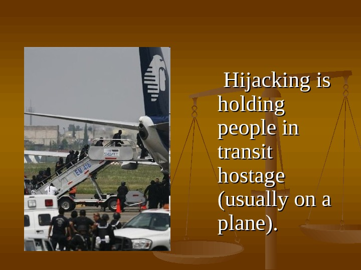 HH ijacking is is holding people in transit hostage (usually on a plane).