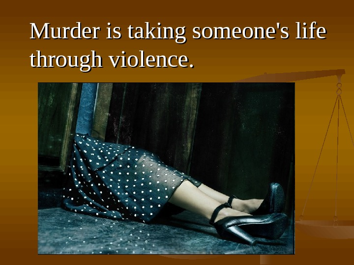 MM urder is is taking someone's life through violence. .