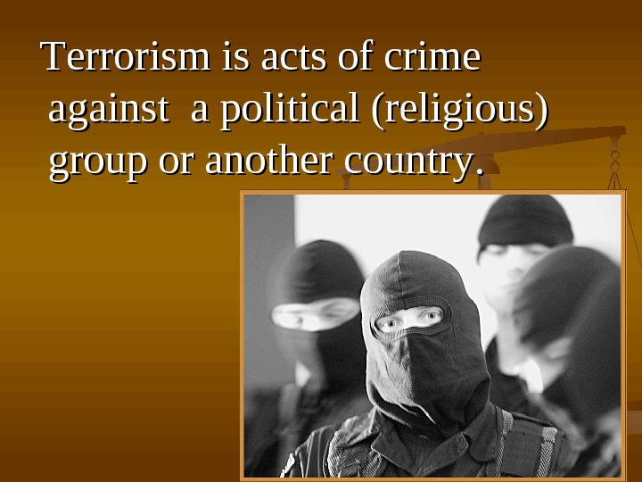 TT errorism is is acts of crime against  a a political (religious)