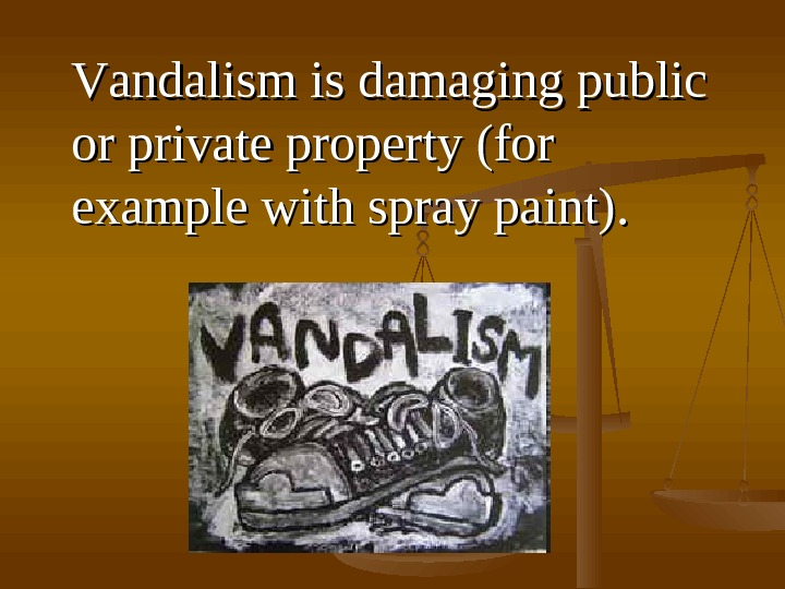 VV andalism is is damaging public or private property (for example with spray