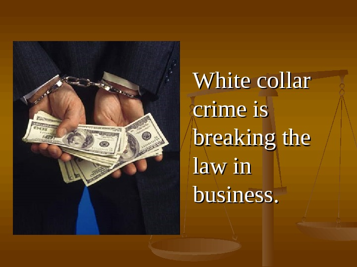 WW hite collar crime is is breaking the law in business. .