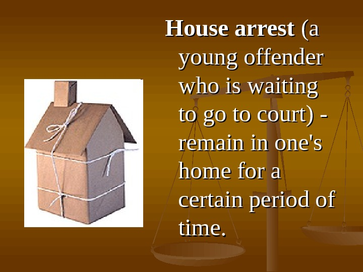 HH ouse arrest  (a (a young offender who is waiting to go to