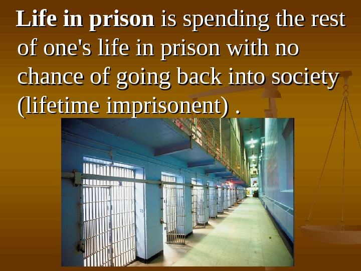 LL ife in prison is is spend inging the rest of one's life in