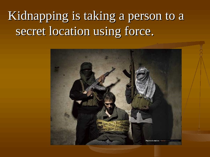 Kidnapping is is taking a person to a secret location using force. .
