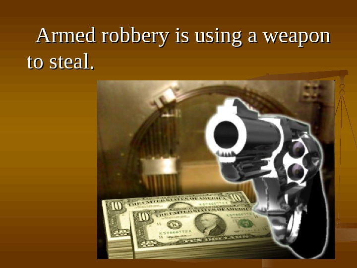 AA rmed robbery is is using a weapon to steal. .