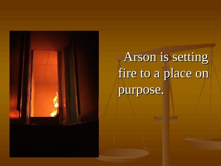 AA rson is is setting fire to a place on purpose. .