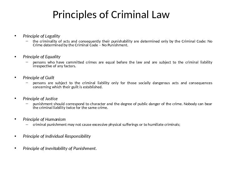 Principles of Criminal Law  • Principle of Legality  – the criminality of acts and