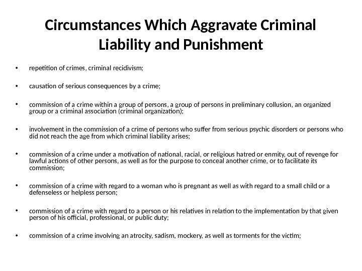 Circumstances Which Aggravate Criminal Liability and Punishment • repetition of crimes, criminal recidivism;  • causation