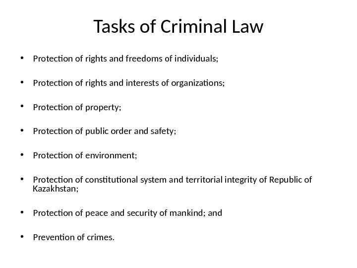 Tasks of Criminal Law • Protection of rights and freedoms of individuals;  • Protection of