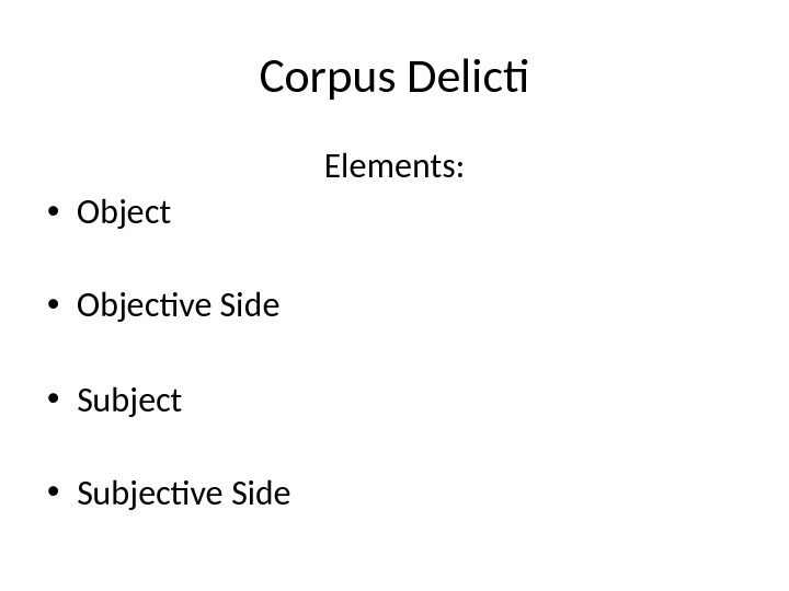 Corpus Delicti Elements:  • Objective Side • Subjective Side