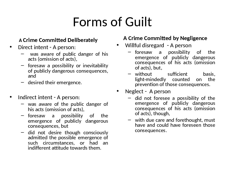 Forms of Guilt A Crime Committed Deliberately  • Direct intent - A person: –