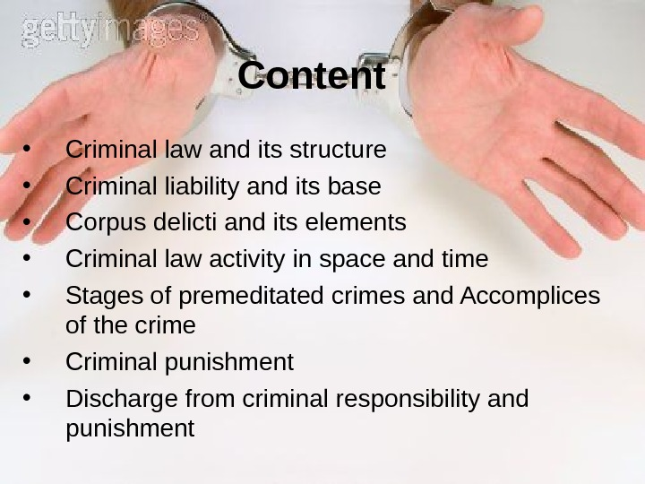 Content • Criminal law and its structure • Criminal liability and its base •