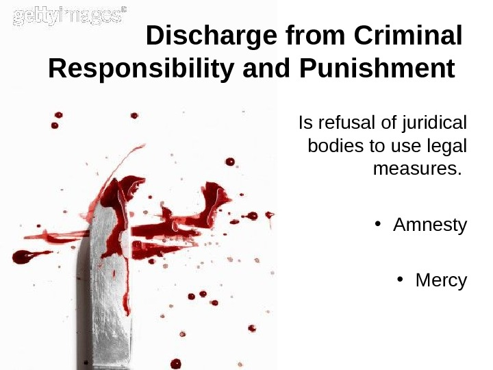 Discharge from Criminal Responsibility and Punishment Is refusal of juridical bodies to use legal