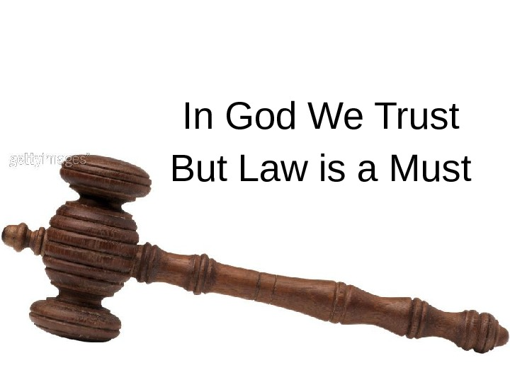 In God We Trust But Law is a Must