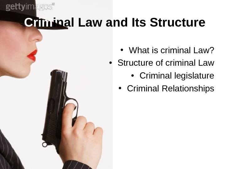 Crim inal Law and Its Structure • What is criminal Law?  • Structure