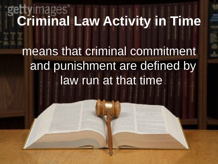 means that criminal commitment and punishment are defined by law run at that time