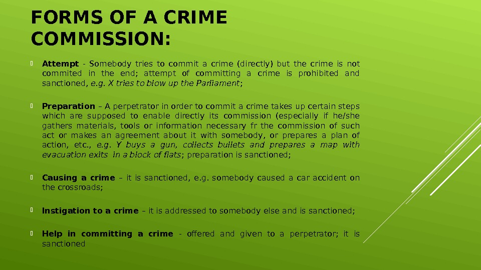 FORMS OF A CRIME COMMISSION:  Attempt  - Somebody tries to commit a crime (directly)