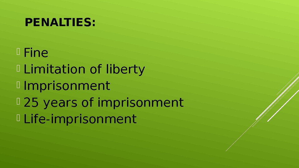 PENALTIES:  Fine Limitation of liberty Imprisonment 25 years of imprisonment Life-imprisonment