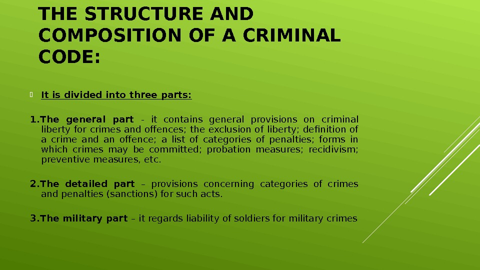 THE STRUCTURE AND COMPOSITION OF A CRIMINAL CODE:  It is divided into three parts: 1.