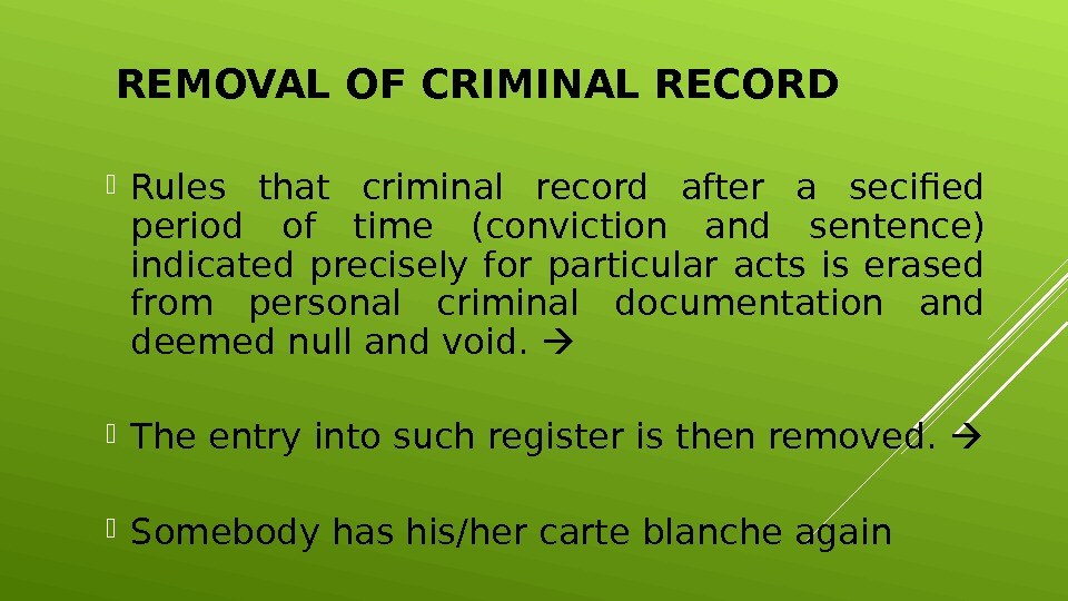 REMOVAL OF CRIMINAL RECORD Rules that criminal record after a secified period of time (conviction and