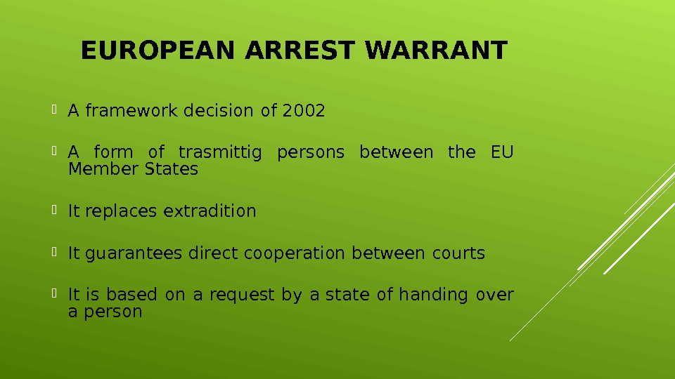 EUROPEAN ARREST WARRANT A framework decision of 2002 A form of trasmittig persons between the EU