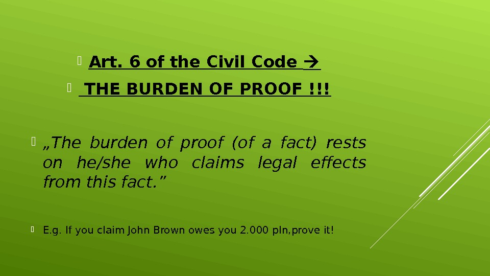 "Art. 6 of the Civil Code THE BURDEN OF PROOF !!! "" The burden of"