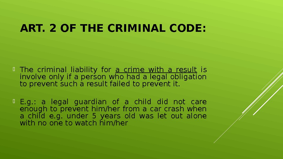 ART. 2 OF THE CRIMINAL CODE:  The criminal liability for a crime with a result