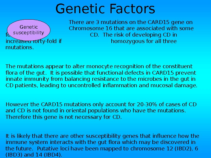 Genetic Factors There are 3 mutations on the CARD 15 gene on Chromosome 16 that are