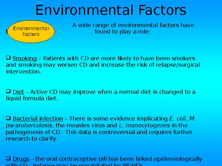 Environmental Factors A wide range of environmental factors have been found to play a role: Smoking