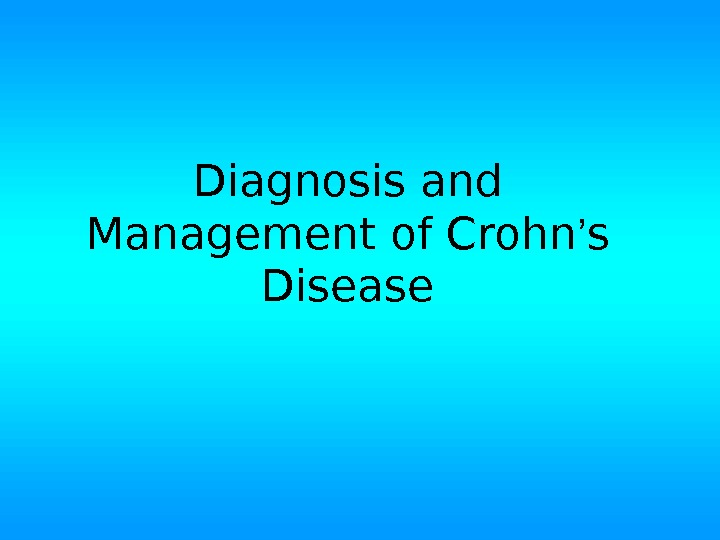 Diagnosis and Management of Crohn ' s Disease