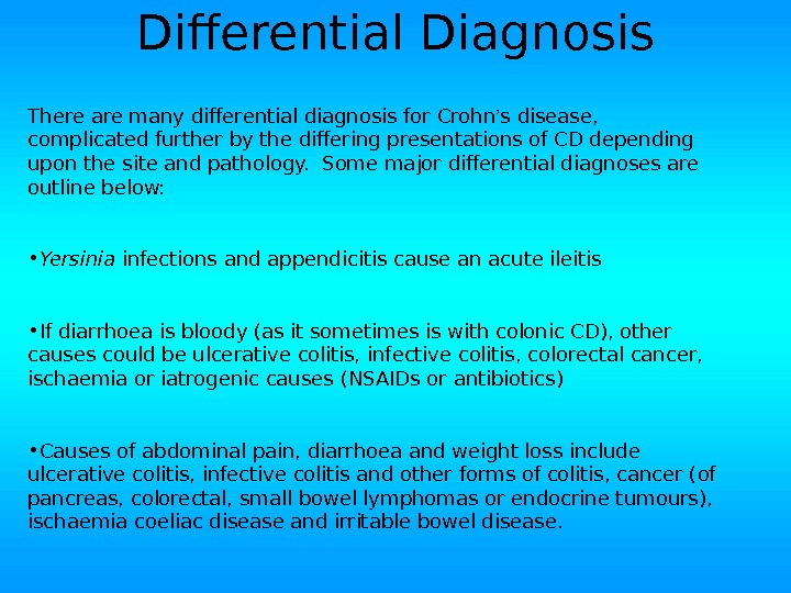 Differential Diagnosis There are many differential diagnosis for Crohn ' s disease,  complicated further by