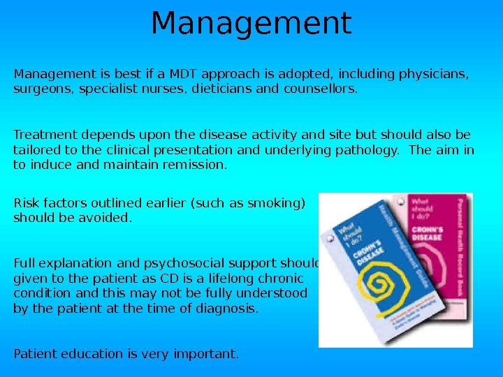 Management is best if a MDT approach is adopted, including physicians,  surgeons, specialist nurses, dieticians