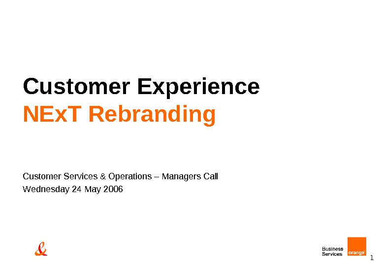 1 Customer Experience  NEx. T Rebranding Customer Services & Operations – Managers Call Wednesday 24