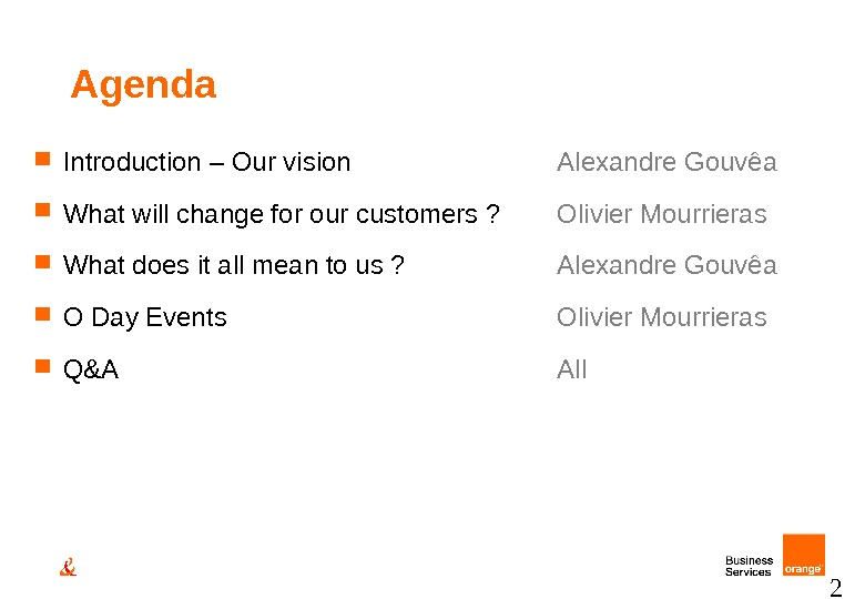 2 Agenda Introduction – Our vision Alexandre Gouvêa What will change for our customers ? Olivier