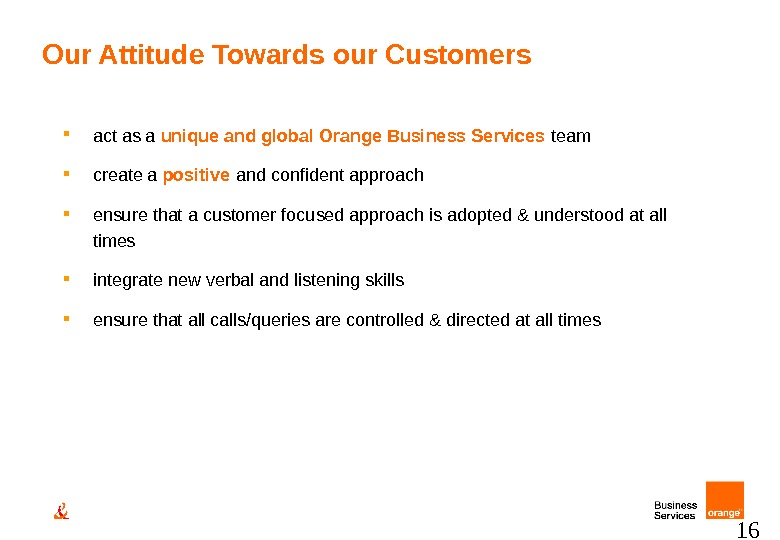 16 act as a unique and global Orange Business Services team create a positive and confident