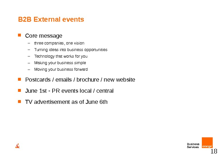 18 B 2 B External events Core message – three companies, one vision – Turning ideas