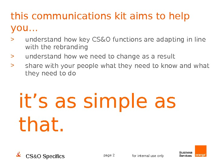 CS&O Specifics page 2 for internal use onlythis communications kit aims to help you…  understand
