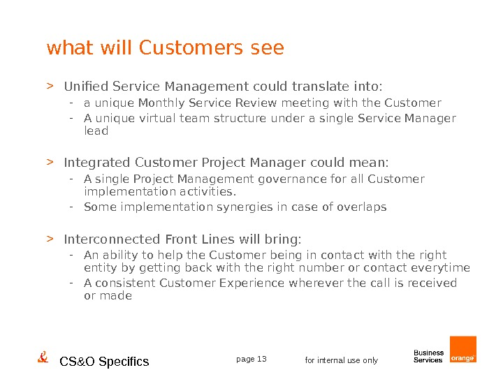 CS&O Specifics page 13 for internal use onlywhat will Customers see  Unified Service Management could