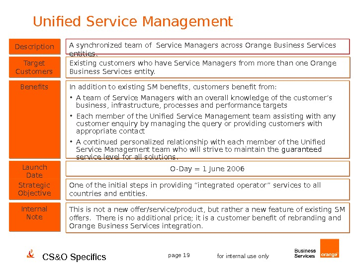 CS&O Specifics page 19 for internal use only. Unified Service Management Description Benefits Target Customers Existing